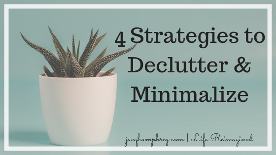 4 Strategies to Declutter & Minimalize | jacqhumphrey.com